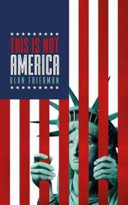 This is Not America by Alan Friedman image