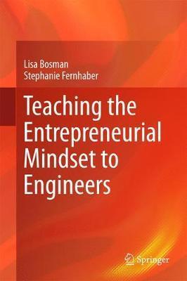 Teaching the Entrepreneurial Mindset to Engineers by Lisa Bosman