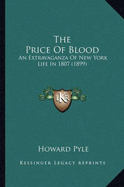 The Price of Blood the Price of Blood: An Extravaganza of New York Life in 1807 (1899) an Extravaganza of New York Life in 1807 (1899) by Howard Pyle