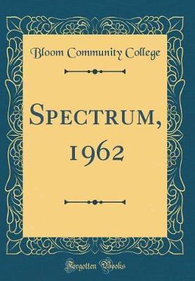 Spectrum, 1962 (Classic Reprint) by Bloom Community College