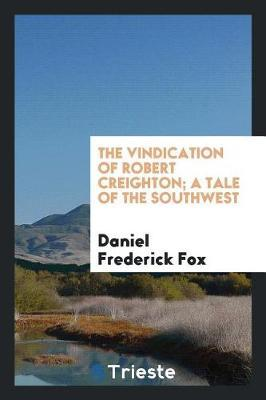 The Vindication of Robert Creighton; A Tale of the Southwest by Daniel Frederick Fox