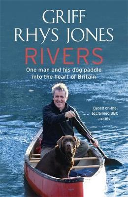 Rivers: A Voyage into the Heart of Britain by Griff Rhys Jones