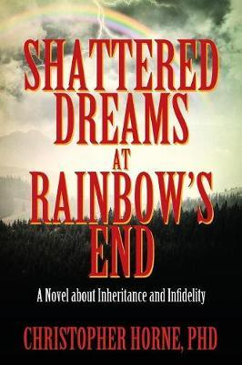 Shattered Dreams at Rainbow's End by Christopher Horne Phd image