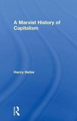 A Marxist History of Capitalism by Henry Heller image