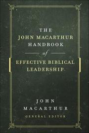 The John MacArthur Handbook of Effective Biblical Leadership by John MacArthur