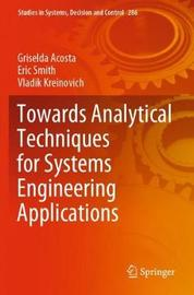 Towards Analytical Techniques for Systems Engineering Applications by Griselda Acosta