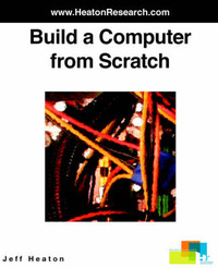 Build a Computer from Scratch by Jeff Heaton