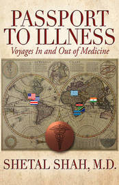Passport to Illness: Voyages in and Out of Medicine by Shetal Shah image