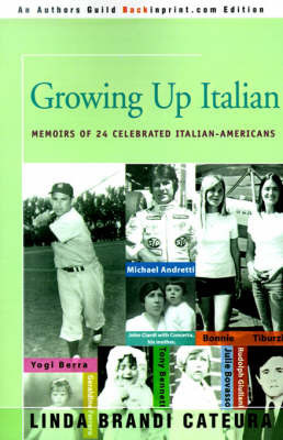 Growing Up Italian: How Being Brought Up as an Italian-American Helped Shape the Characters, Lives, and Fortunes of Twenty-Four Celebrated Americans by Linda Brandi Cateura