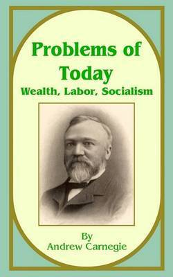 Problems of Today: Wealth, Labor, Socialism by Andrew Carnegie, (Sp