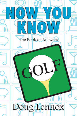 Now You Know Golf by Doug Lennox