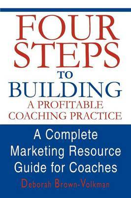 Four Steps to Building a Profitable Coaching Practice: A Complete Marketing Resource Guide for Coaches by Deborah Brown-Volkman image