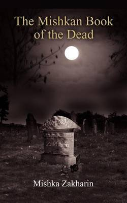 The Mishkan Book of the Dead by Mishka Zakharin