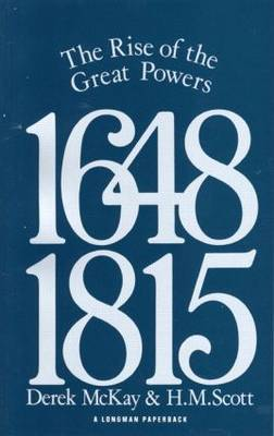 The Rise of the Great Powers 1648 - 1815 by Derek McKay