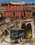 Terror at the Ghost Town Mine by Michael Teitelbaum