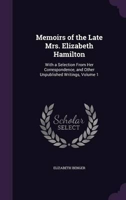 Memoirs of the Late Mrs. Elizabeth Hamilton by Elizabeth Benger