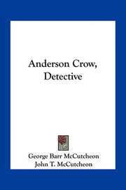 Anderson Crow, Detective by George , Barr McCutcheon