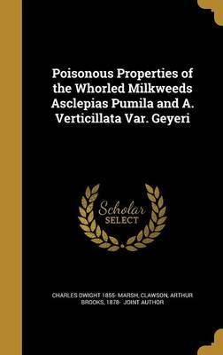 Poisonous Properties of the Whorled Milkweeds Asclepias Pumila and A. Verticillata Var. Geyeri by Charles Dwight 1855- Marsh