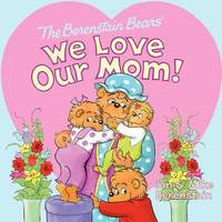 The Berenstain Bears: We Love Our Mom! by Jan Berenstain image