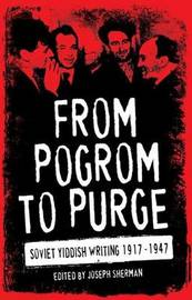 From Pogrom to Purge: Soviet Yiddish Writing 1917-1947