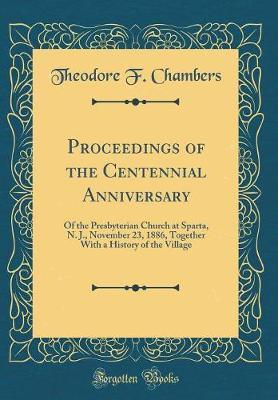 Proceedings of the Centennial Anniversary by Theodore F Chambers