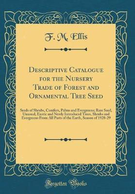 Descriptive Catalogue for the Nursery Trade of Forest and Ornamental Tree Seed by F M Ellis