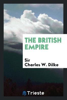 The British Empire by Sir Charles W Dilke