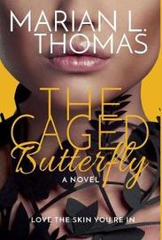 The Caged Butterfly by Marian L Thomas