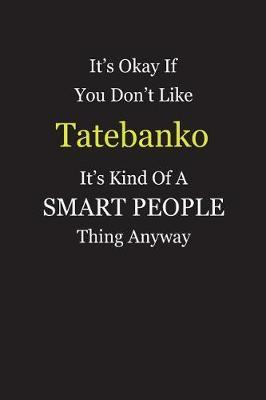 It's Okay If You Don't Like Tatebanko It's Kind Of A Smart People Thing Anyway by Unixx Publishing