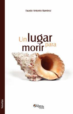 Un Lugar Para Morir by Fausto Antonio Ramirez image
