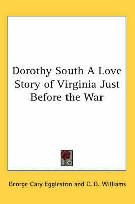 Dorothy South A Love Story of Virginia Just Before the War by George Cary Eggleston image
