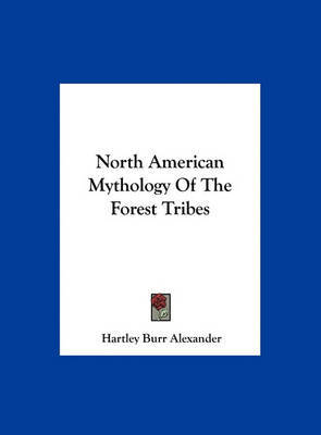 North American Mythology of the Forest Tribes by Hartley Burr Alexander image