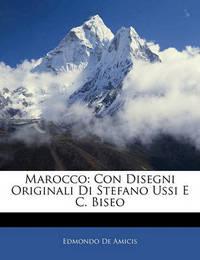 Marocco: Con Disegni Originali Di Stefano Ussi E C. Biseo by Edmondo De Amicis
