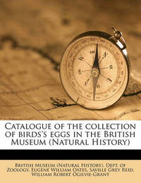 Catalogue of the Collection of Birds's Eggs in the British Museum (Natural History) by Eugene William Oates