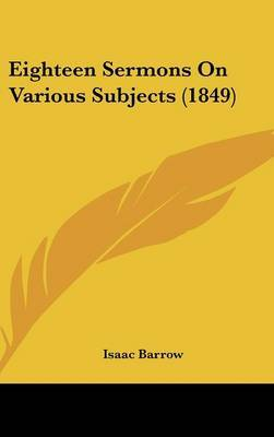 Eighteen Sermons On Various Subjects (1849) by Isaac Barrow image
