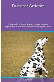 Dalmatian Activities Dalmatian Tricks, Games & Agility. Includes by Charles Ball