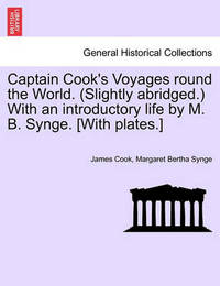 Captain Cook's Voyages Round the World. (Slightly Abridged.) with an Introductory Life by M. B. Synge. [With Plates.] by Cook