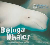 Beluga Whales by Elaine Landau image