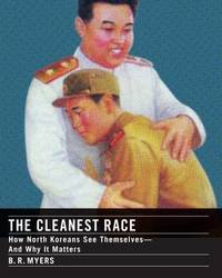 The Cleanest Race: A Briefing on North Korea by B.R. Myers image