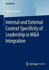 Internal and External Context Specificity of Leadership in M&A Integration by Bettina Hauser