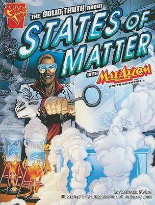 The Solid Truth About States of Matter with Max Axiom, Super Scientist by Agnieszka Biskup image