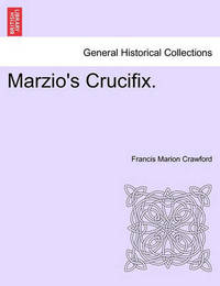 Marzio's Crucifix. by (Francis Marion Crawford