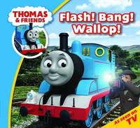 Thomas & Friends Flash! Bang! Wallop! by Thomas & Friends