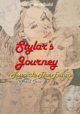 Stylars Journey. Towards the Future: Part One by Craig Archibald