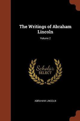 The Writings of Abraham Lincoln; Volume 2 by Abraham Lincoln image