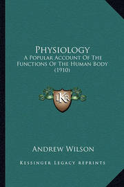 Physiology: A Popular Account of the Functions of the Human Body (1910) by Andrew Wilson