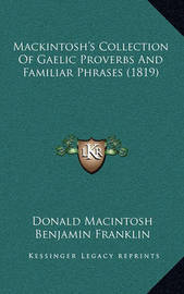 Mackintosh's Collection of Gaelic Proverbs and Familiar Phrases (1819) by Benjamin Franklin
