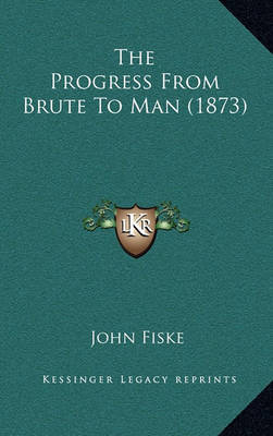 The Progress from Brute to Man (1873) by John Fiske