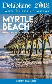 Myrtle Beach - The Delaplaine 2018 Long Weekend Guide by Andrew Delaplaine