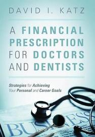 A Financial Prescription for Doctors and Dentists by David I Katz image